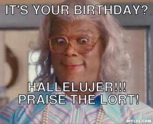 Resized_madea-baby-meme-generator-it-s-your-birthday-hallelujer-praise ...