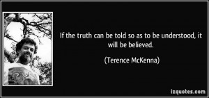 If the truth can be told so as to be understood, it will be believed ...