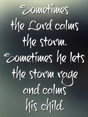 sometimes-the-lord-calms-the-storm-sometimes-he-lets-the-storm-rage ...