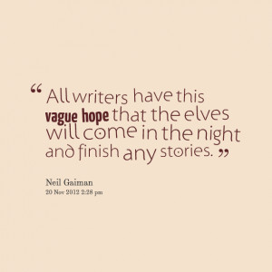 Quotes Picture: all writers have this vague hope that the elves will ...
