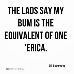 Bill Beaumont - The lads say my bum is the equivalent of one 'Erica.