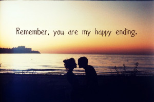 Remember, You Are My Happy Ending ~ Love Quote