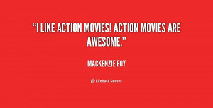 like action movies! Action movies are awesome.""