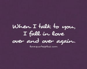 Picture Quotes » Fall in Love » When I talk to you, I fall in love ...