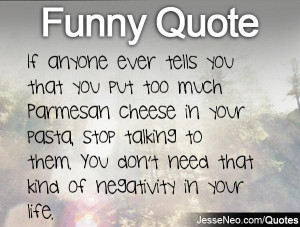 If anyone ever tells you that you put too much Parmesan cheese in your ...