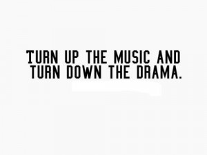Turn up the music and turn down the drama.