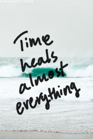 Time heals almost everything...almost