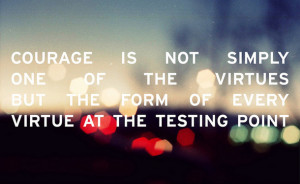 courage, life quote, life quotes, lights, quote, quotes, virtues
