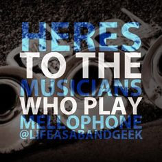 Here's to the musicians who play mellophone More