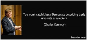 You won't catch Liberal Democrats describing trade unionists as ...