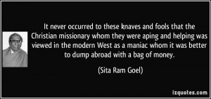 never occurred to these knaves and fools that the Christian missionary ...