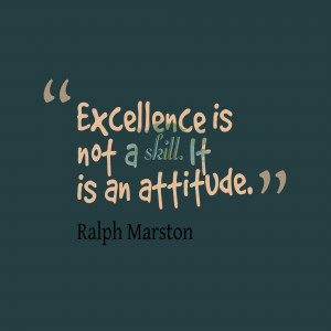 excellence is not a skill it is an attitude excellence