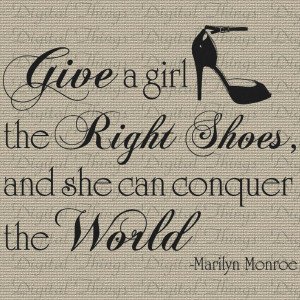 MARILYN MONROE Give Girl Right Pair of Shoes Conquer World Quote ...