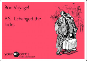 Funny Breakup Ecard: Bon Voyage! P.S. I changed the locks.