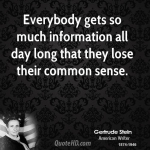 Everybody gets so much information all day long that they lose their ...