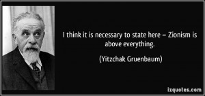 think it is necessary to state here – Zionism is above everything ...
