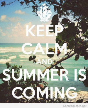 Keep caln and summer is coming
