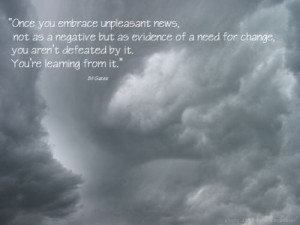 Once you embrace unpleasant news, not as a negative but as evidence of ...