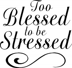 Too Blessed to be Stressed ;)