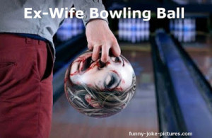 Funny Sick Ex-wife Bowling Ball Picture