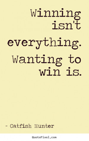 ... quotes - Winning isn't everything. wanting to win is. - Motivational
