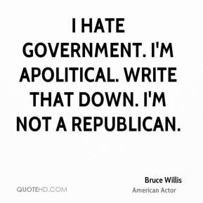 bruce willis bruce willis i hate government im apolitical write that
