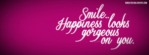 Smile Happiness Looks Gorgeous, Quotes Fb Cover, Facebook Timeline ...