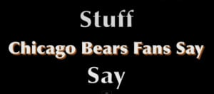 Chicago Bears Fans Say, features Scooter Magruder and former Chicago ...