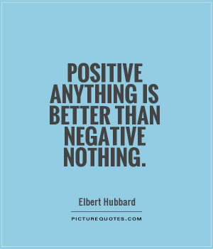 Positive Quotes Negative Quotes Better Quotes Elbert Hubbard Quotes