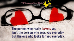 The Person Who Really Loves You Isn't The Person Who sees you everyday ...