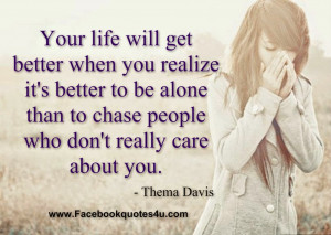 ... than to chase people who don't really care about you. - Thema Davis
