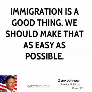 Immigration is a good thing. We should make that as easy as possible.