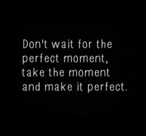 make the moment perfect picture quote