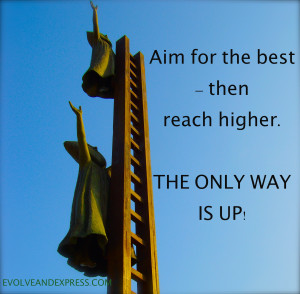 ... Quote-Sayings-Aim-for-the-best-then-reach-higher-The-only-way-is-up
