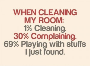 clean quotes and sayings | cleaning room When you clean your room ...