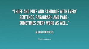 huff and puff and struggle with every sentence, paragraph and page ...