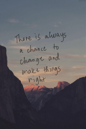 To Change And Make Things Right: Quote About Always Chance Change Make ...
