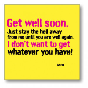 Get Well Soon Just Stay The Hell Away From Me Until You Are Well Again