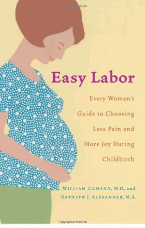 ... COMPLETE, COMPREHENSIVE GUIDE TO PAIN RELIEF DURING LABOR AND DELIVERY