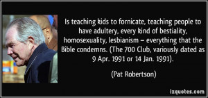 is teaching kids to fornicate, teaching people to have adultery, every ...