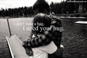 don't want a hug, i need your hug.