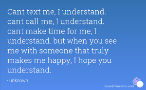 me, I understand. cant call me, I understand. cant make time for me ...