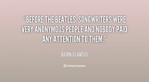 Before the Beatles, songwriters were very anonymous people and nobody ...