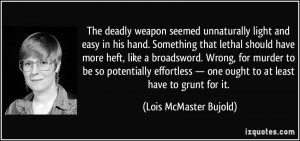 The deadly weapon seemed unnaturally light and easy in his hand ...