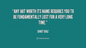 Any art worth its name requires you to be fundamentally lost for a ...