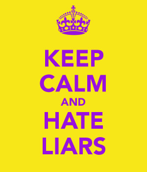 keep calm and hate liars I Hate Liars Quotes