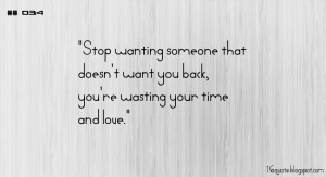 stop wanting someone that doesn t want you back you re wasting your ...