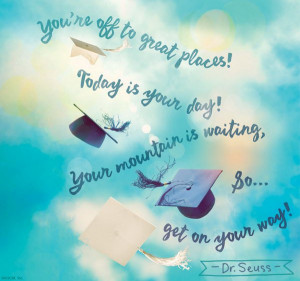 Get on Your Way Graduation Quote. You're off to great places! Today is ...