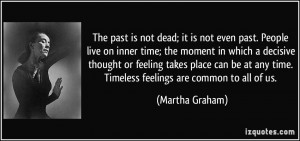 The past is not dead; it is not even past. People live on inner time ...