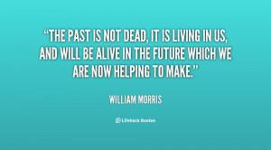 quote-William-Morris-the-past-is-not-dead-it-is-148203.png